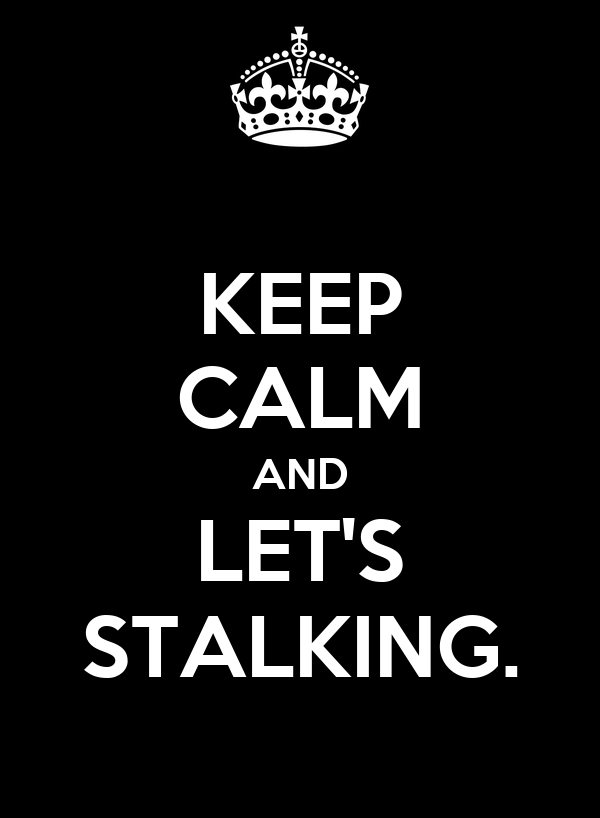 KEEP CALM AND LET'S STALKING.