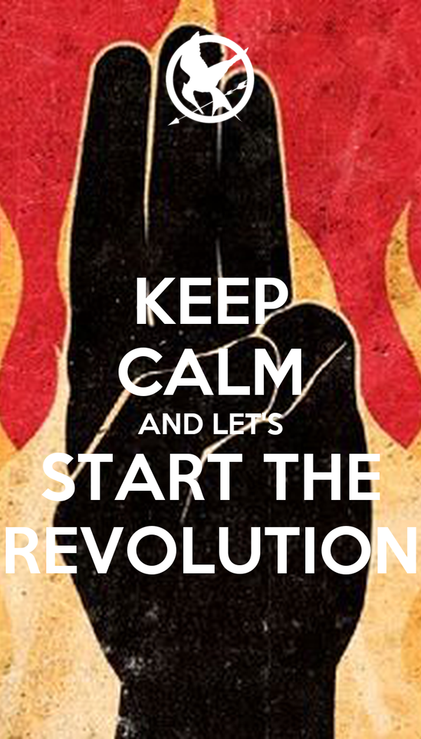 KEEP CALM AND LET'S START THE REVOLUTION