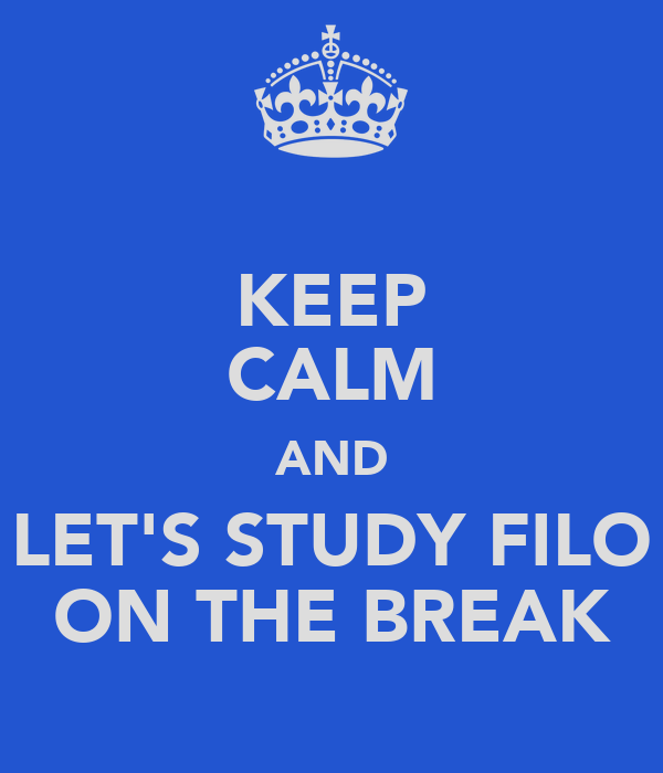 KEEP CALM AND LET'S STUDY FILO ON THE BREAK