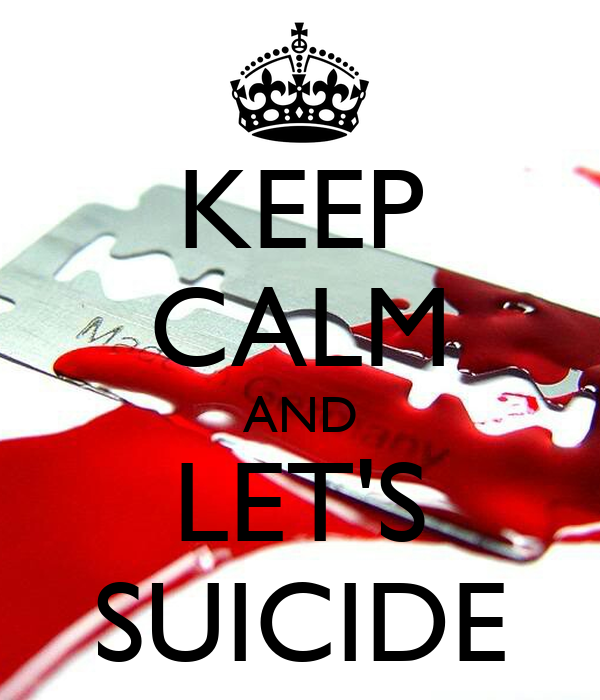 KEEP CALM AND LET'S SUICIDE