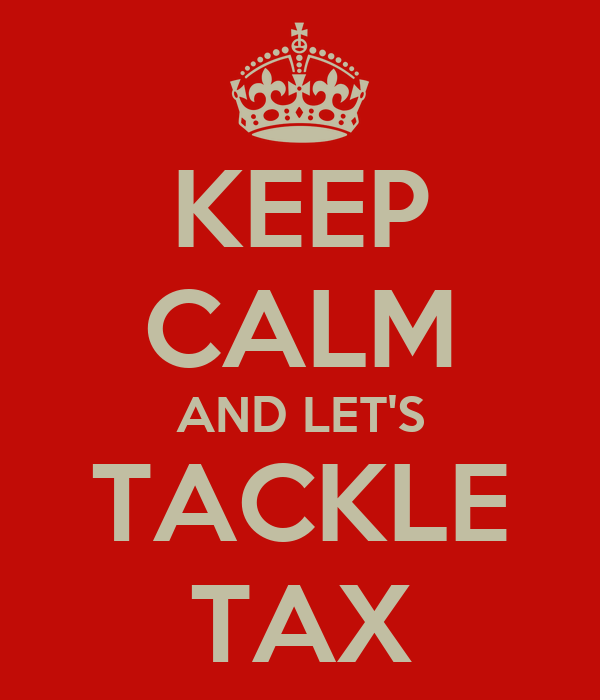 KEEP CALM AND LET'S TACKLE TAX