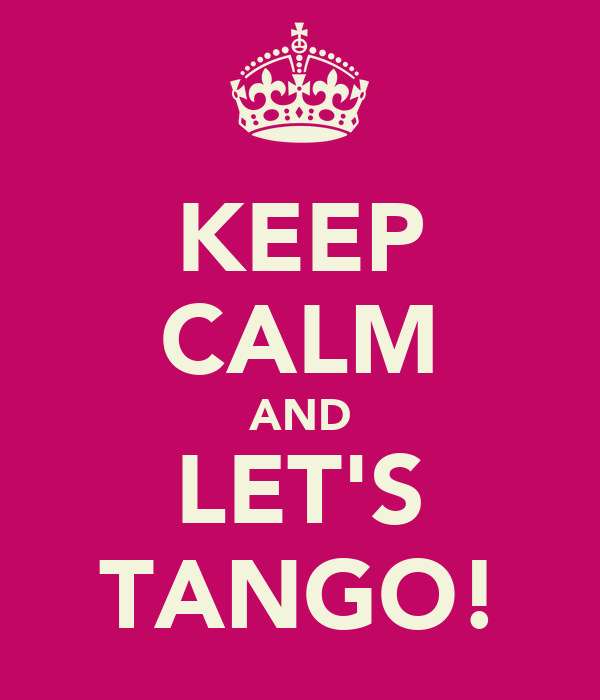 KEEP CALM AND LET'S TANGO!