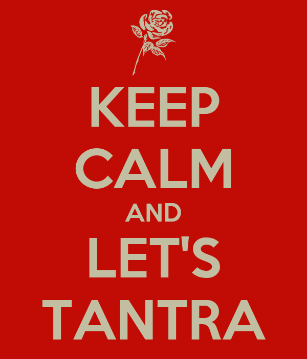 KEEP CALM AND LET'S TANTRA