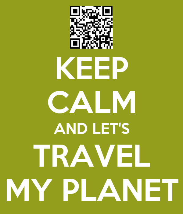 KEEP CALM AND LET'S TRAVEL MY PLANET