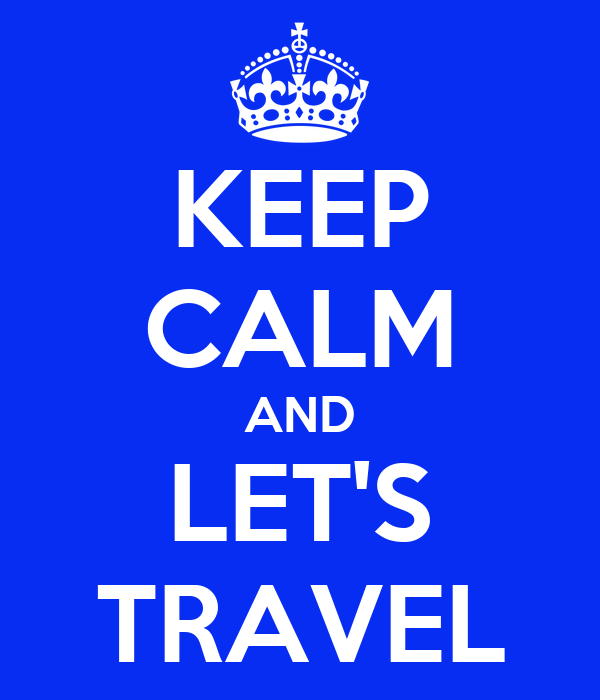 KEEP CALM AND LET'S TRAVEL