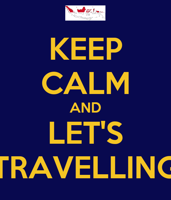 KEEP CALM AND LET'S TRAVELLING