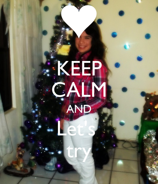 KEEP CALM AND Let's  try