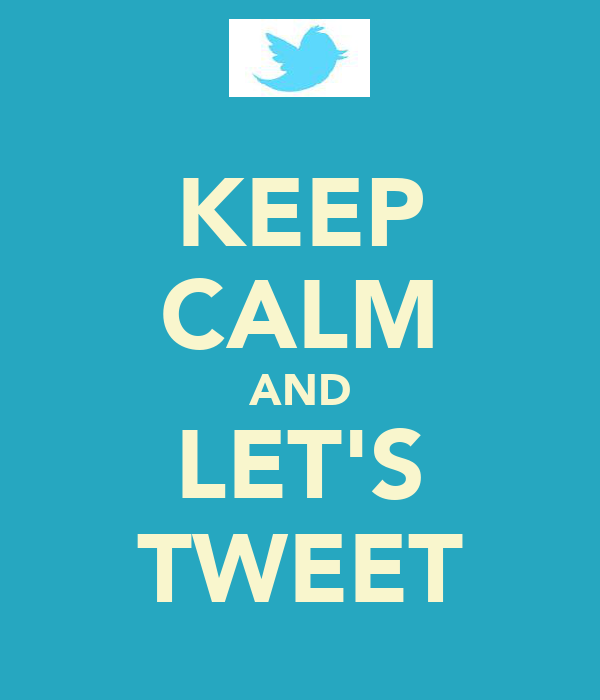 KEEP CALM AND LET'S TWEET
