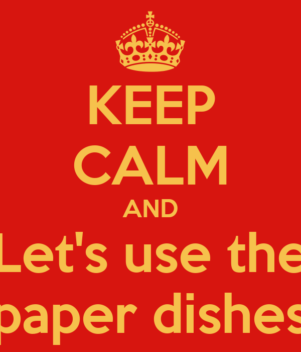 KEEP CALM AND Let's use the paper dishes