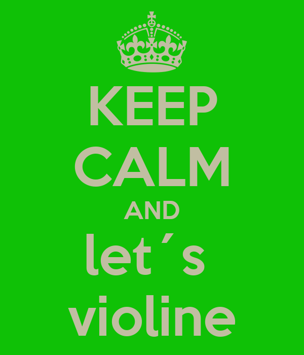 KEEP CALM AND let´s  violine