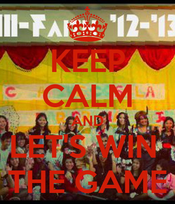 KEEP CALM AND LET'S WIN  THE GAME