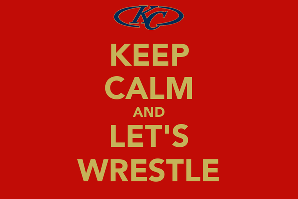 KEEP CALM AND LET'S WRESTLE