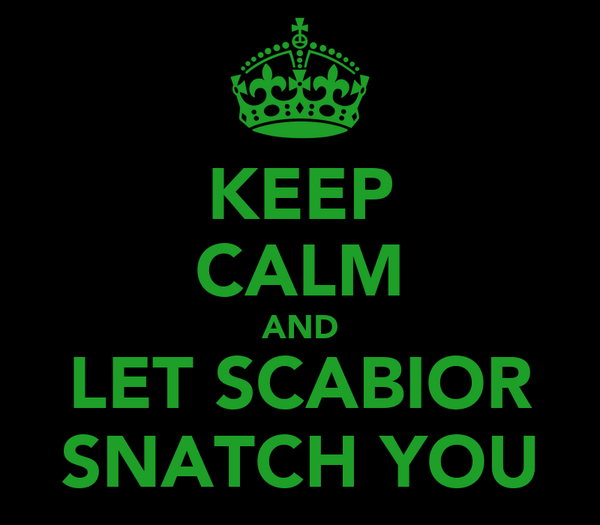 KEEP CALM AND LET SCABIOR SNATCH YOU