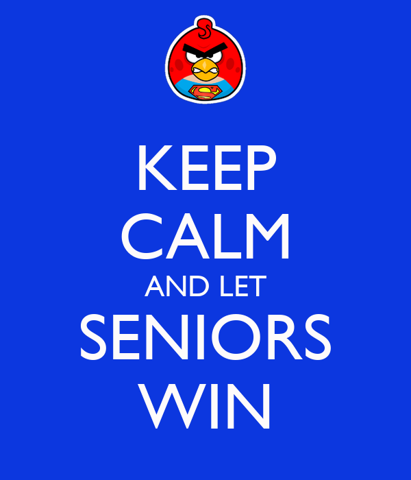 KEEP CALM AND LET SENIORS WIN