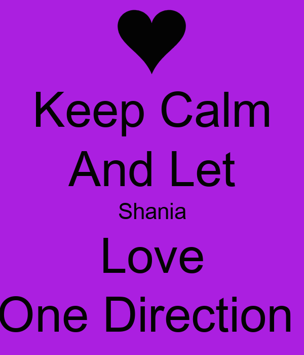 Keep Calm And Let Shania Love One Direction