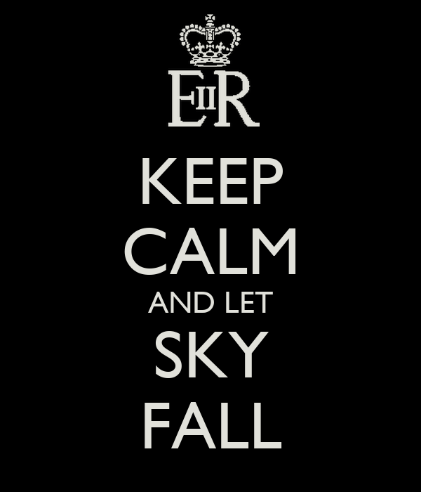 KEEP CALM AND LET SKY FALL