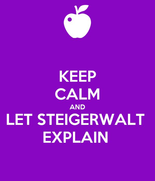 KEEP CALM AND LET STEIGERWALT  EXPLAIN