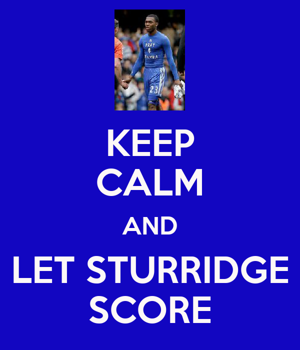 KEEP CALM AND LET STURRIDGE SCORE