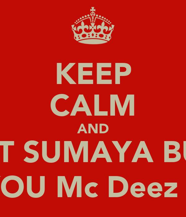 KEEP CALM AND LET SUMAYA BUY YOU Mc Deez :)