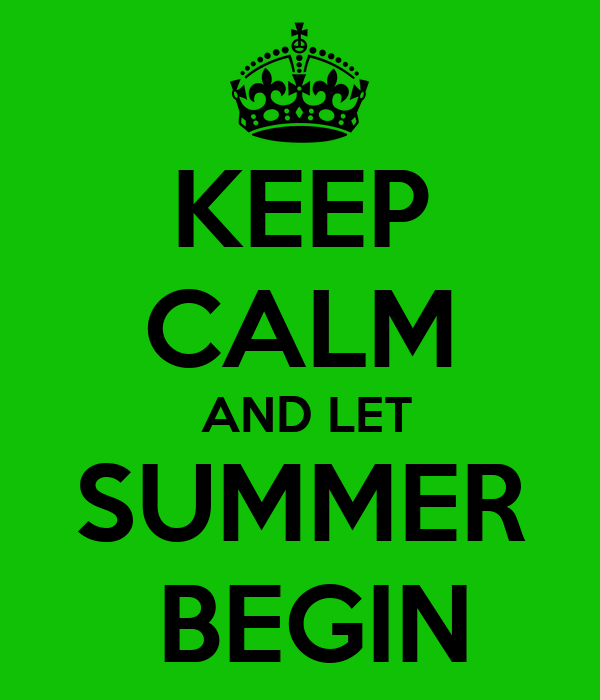KEEP  CALM  AND LET  SUMMER   BEGIN