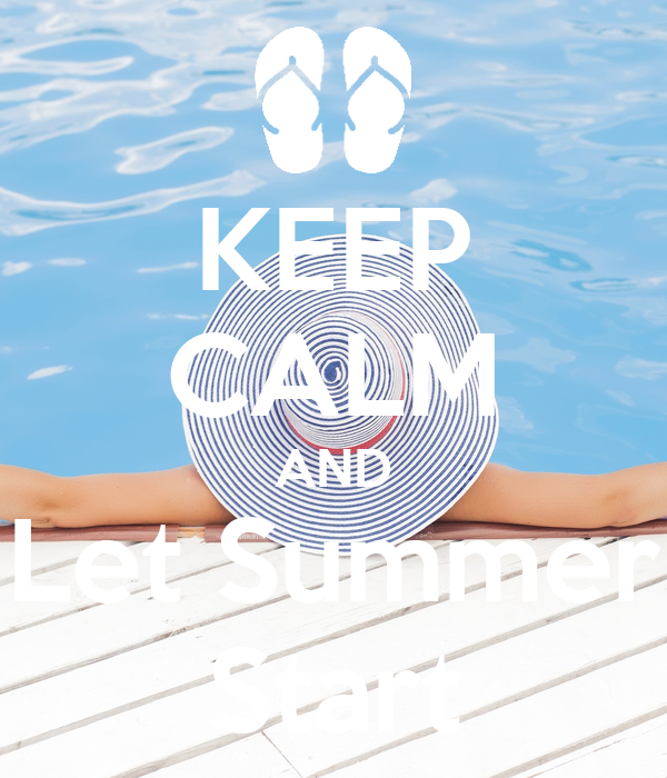 KEEP CALM AND Let Summer Start