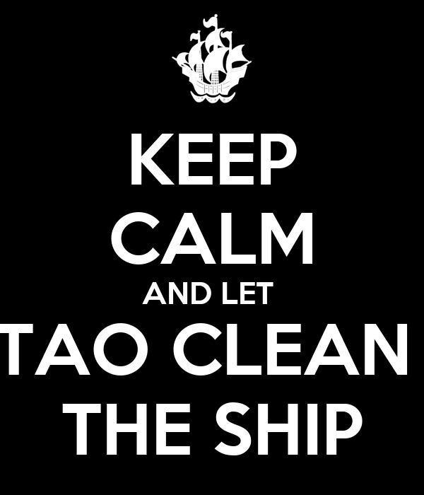 KEEP CALM AND LET  TAO CLEAN  THE SHIP