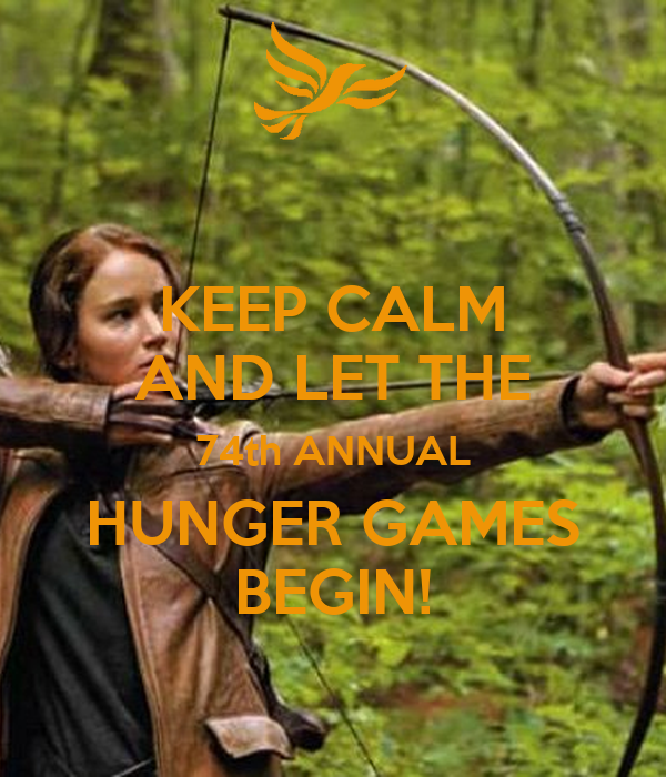 KEEP CALM AND LET THE 74th ANNUAL HUNGER GAMES BEGIN!