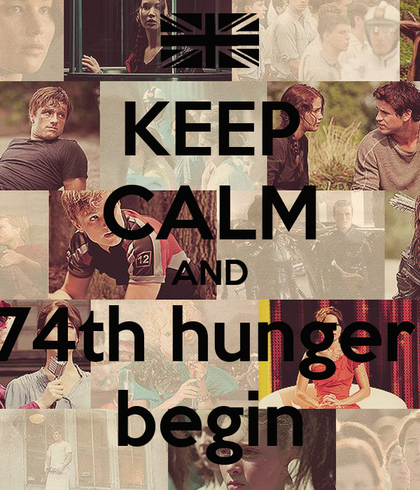 KEEP CALM AND let the 74th hunger games  begin
