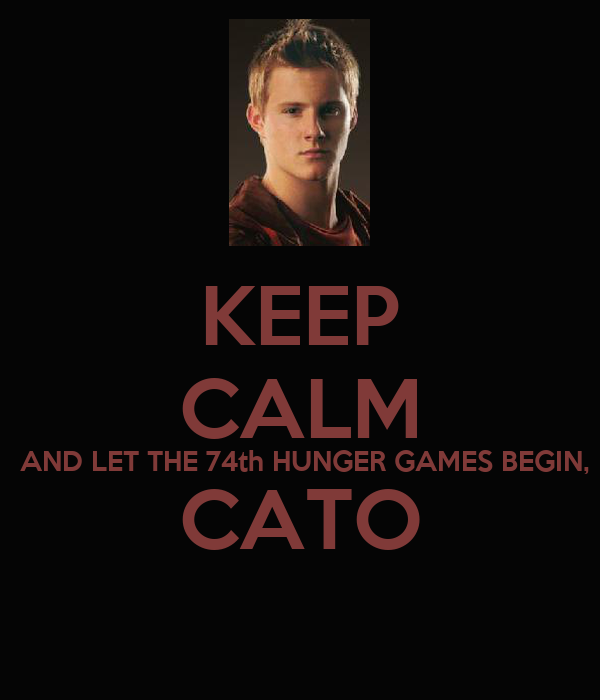 KEEP CALM  AND LET THE 74th HUNGER GAMES BEGIN, CATO