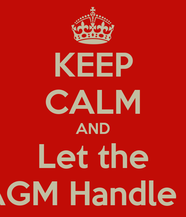 KEEP CALM AND Let the AGM Handle it