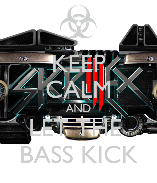 KEEP CALM AND LET THE  BASS KICK