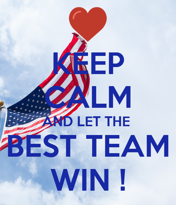 KEEP CALM AND LET THE  BEST TEAM WIN !