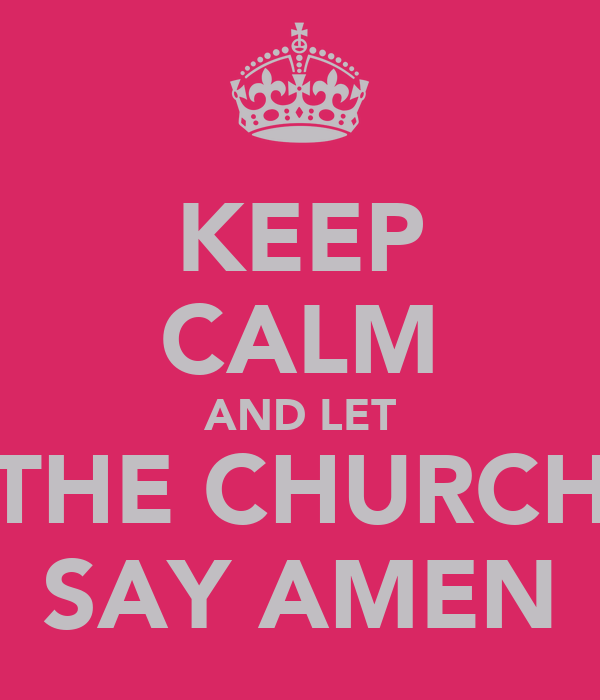 KEEP CALM AND LET THE CHURCH SAY AMEN