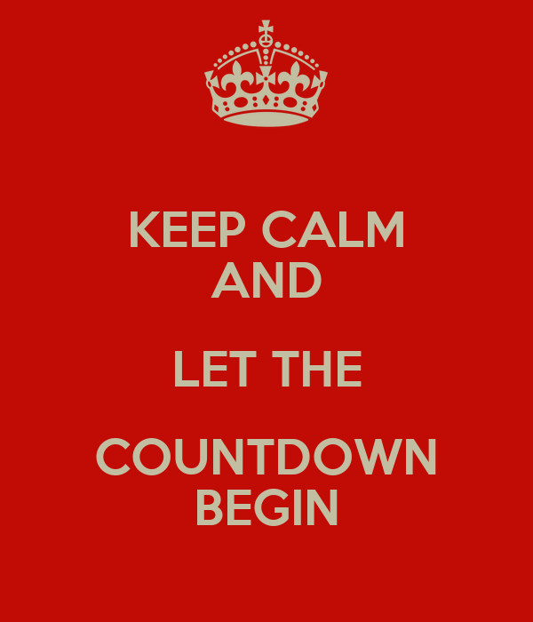 KEEP CALM AND LET THE COUNTDOWN BEGIN