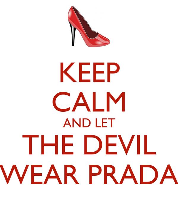 KEEP CALM AND LET THE DEVIL WEAR PRADA