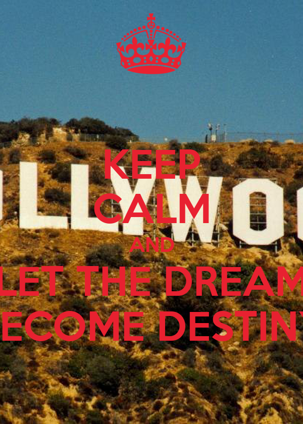KEEP CALM AND LET THE DREAM BECOME DESTINY