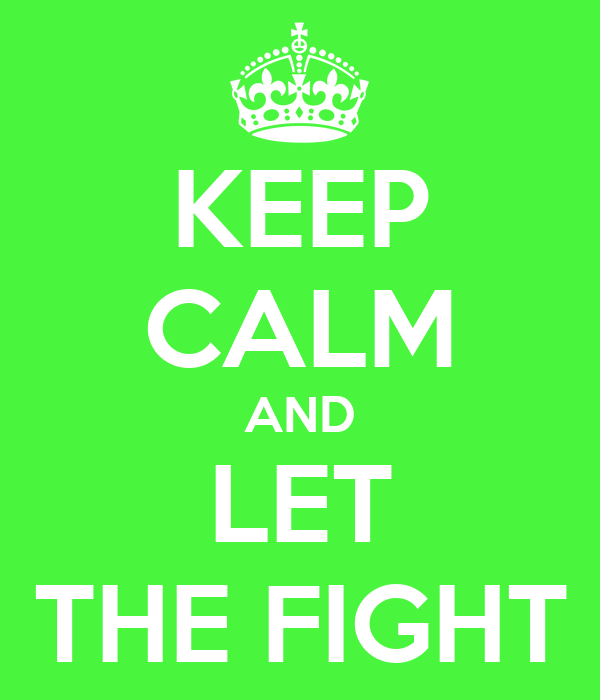 KEEP CALM AND LET THE FIGHT