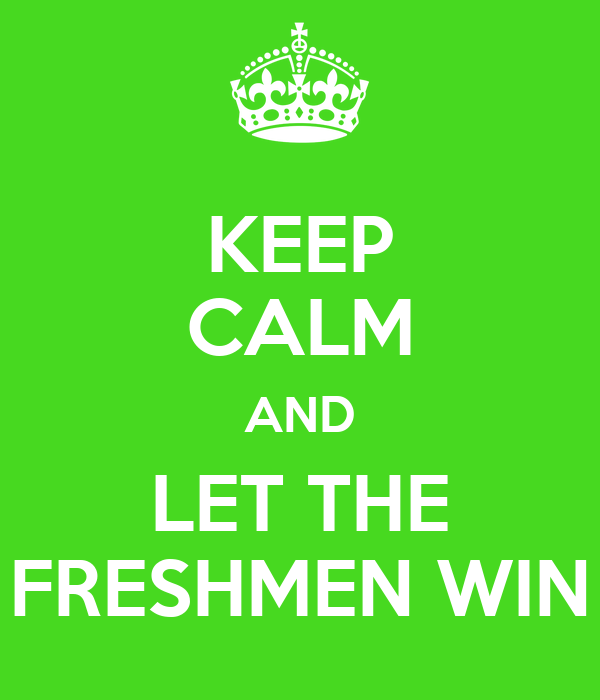 KEEP CALM AND LET THE FRESHMEN WIN