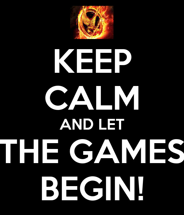 KEEP CALM AND LET THE GAMES BEGIN!