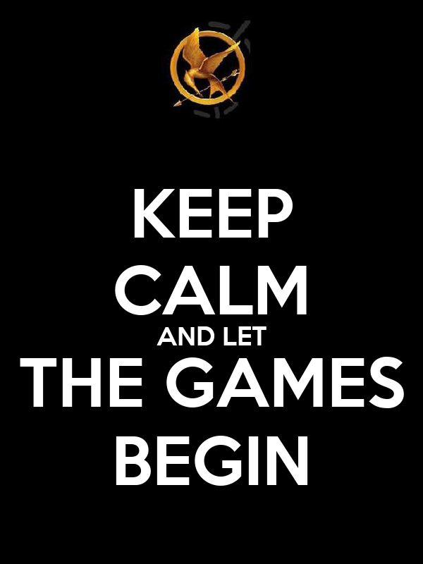 KEEP CALM AND LET THE GAMES BEGIN