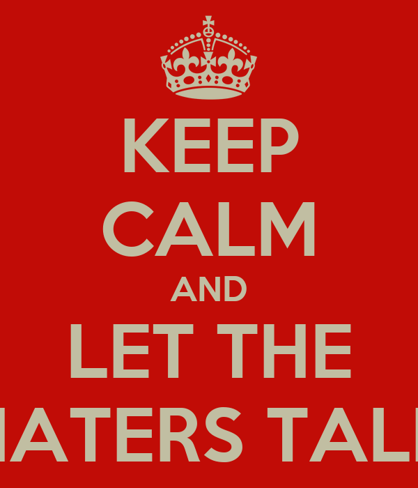 KEEP CALM AND LET THE HATERS TALK