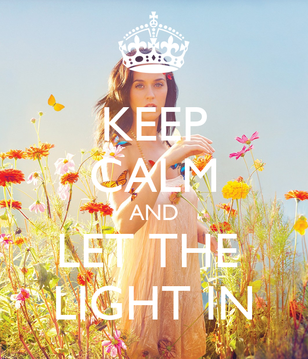 KEEP CALM AND LET THE  LIGHT IN