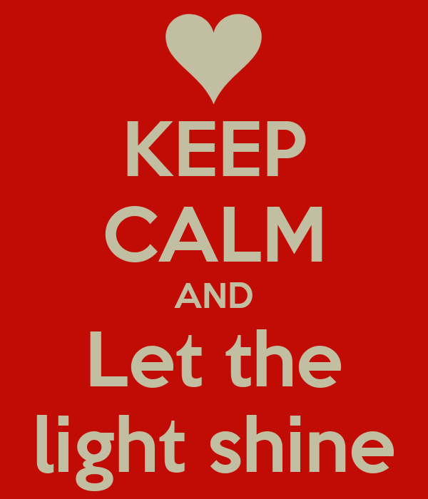 KEEP CALM AND Let the light shine