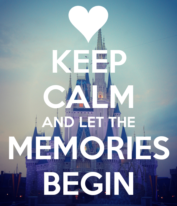 KEEP CALM AND LET THE MEMORIES BEGIN