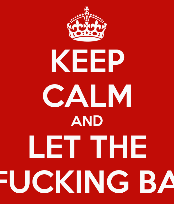 KEEP CALM AND LET THE MOTHERFUCKING BASS DROP
