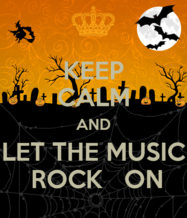 KEEP CALM AND LET THE MUSIC  ROCK   ON