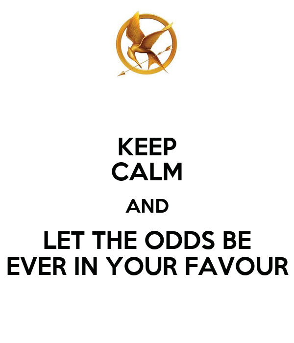 KEEP CALM AND LET THE ODDS BE EVER IN YOUR FAVOUR