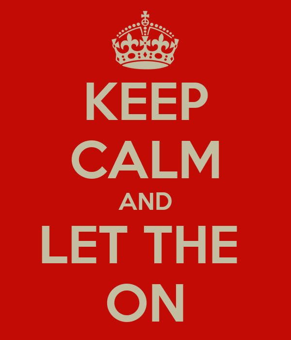 KEEP CALM AND LET THE  ON
