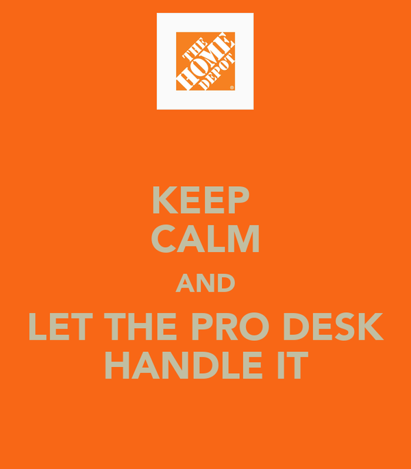 KEEP  CALM AND LET THE PRO DESK HANDLE IT