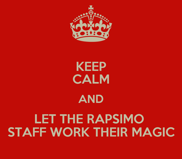 KEEP CALM AND LET THE RAPSIMO  STAFF WORK THEIR MAGIC